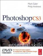 Photoshop CS3 Essential Skills (Photography Essential Skills) - Mark Galer, Philip Andrews