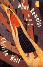 What Remains and Other Stories - Rick Takvorian, Christa Wolf, Heike Schwarzhauer