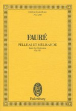 Faure: Pelleas Et Melisande: Suite for Orchestra - Gabriel Faure