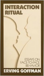 Interaction Ritual - Essays on Face-to-Face Behavior - Erving Goffman