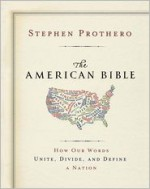 The American Bible: How Our Words Unite, Divide, and Define a Nation - Stephen R. Prothero