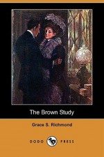 The Brown Study (Dodo Press) - Grace S. Richmond