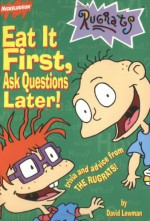 Eat It First, Ask Questions Later!: Trivia and Advice from the Rugrats - David Lewman