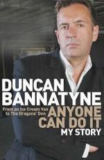 Anyone Can Do It: My Story - Duncan Bannatyne