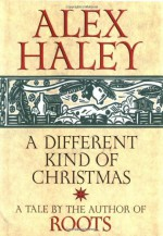 A Different Kind of Christmas - Alex Haley