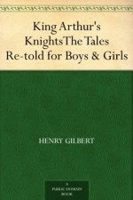 King Arthur's Knights The Tales Re-told for Boys & Girls - Henry Gilbert, Walter Crane