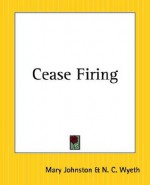 Cease Firing - Mary Johnston, N.C. Wyeth