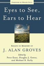 Eyes to See, Ears to Hear: Essays in Memory of J. Alan Groves - Peter Enns