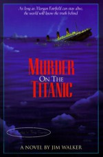 Murder on the Titanic - Jim Walker