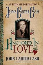 Anchored In Love : An Intimate Portrait of June Carter Cash - John Carter Cash, Robert Duvall