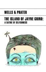 The Island of Jayne Grind (A Satire of Selfishness) - H.G. Wells, Lon Prater