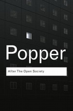 After the Open Society: Selected Social and Political Writings - Karl Popper