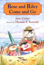 Rose and Riley Come and Go - Jane Cutler