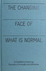 The Changing Face of What is Normal: An Exhibition Exploring Concepts of Normality and Difference - Pamela Winfrey, Hugh E. McDonald, Karen L. Miller, Craig Williams, Tanya Luhrmann