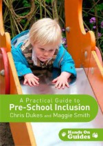 A Practical Guide to Pre-School Inclusion [With CDROM] - Chris Dukes, Maggie Smith