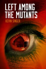Left Among the Mutants - Kevin Singer
