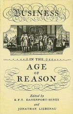 Business in the Age of Reason - Richard Davenport-Hines, Jonathan Liebenau