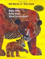 Baby Bear, Baby Bear, What Do You See? - Bill Martin Jr., Eric Carle