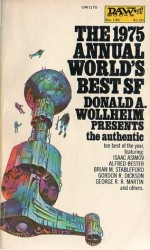 The 1975 Annual World's Best SF - Unknown, Isaac Asimov, Michael Bishop, Frederik Pohl, Alfred Bester, George R.R. Martin, Brian M. Stableford, C.M. Kornbluth, Bob Shaw, Gordon R. Dickson, Sydney J. Van Scyoc, Donald A. Wollheim, Craig Strete