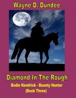 Diamond In The Rough(Bodie Kendrick-Bounty Hunter # 3) - Wayne D. Dundee