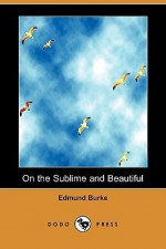 On the Sublime and Beautiful (Dodo Press) - Edmund Burke
