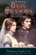 Dark Shadows: Memories - Kathryn Leigh Scott, Lara Parker, Alexandra Moltke Isles