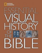 National Geographic Essential Visual History of the Bible - National Geographic Society, National Geographic Society