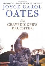 The Gravedigger's Daughter - Joyce Carol Oates