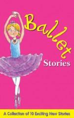 Ballet Stories - Jan Astley, Becky Brookes, Gaby Goldsack, Kath Jewitt, Sue Nicholson, Ronne Randall, Louisa Somerville, Leighton Noyes