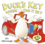 Duck's Key - Where Can It Be?: Flap Book (Lift the Flap) - Jez Alborough