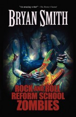 Rock And Roll Reform School Zombies - Bryan Smith