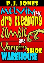 Melvin the Dry Cleaning Zombie and Vampire Shoe Warehouse - P.J. Jones
