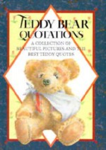Teddy Bear Quotations: A Collection of Beautiful Pictures and the Best Teddy Quotes - Helen Exley