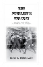 The Pugilist's Holiday - Ross E. Lockhart