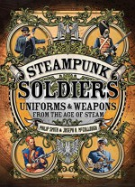 Steampunk Soldiers: Uniforms & Weapons from the Age of Steam (Dark) - Philip Smith, Joseph McCullough