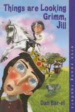 Things Are Looking Grimm, Jill - Dan Bar-el