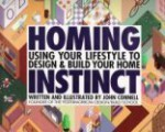 Homing Instinct: Using Your Lifestyle to Design & Build Your Home - John Connell