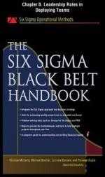 The Six SIGMA Black Belt Handbook, Chapter 8 - Leadership Roles in Deploying Teams - Thomas McCarty, Kathleen Mills, Michael Bremer, John Heisey, Praveen Gupta, Lorraine Daniels