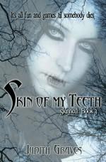 Skin of My Teeth - Judith Graves