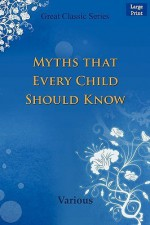 Myths That Every Child Should Know - Various, Hamilton Wright Mabie, Blanche Ostertag