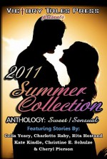2011 Summer Collection Anthology: Sweet/Sensual - Celia Yeary, Charlotte Raby, Rita Hestand, Kate Kindle, Christine E. Schulze, Cheryl Pierson