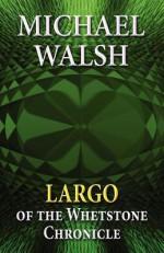 Largo: Of the Whetstone Chronicle - Michael Walsh