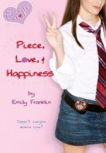 Piece, Love, and Happiness - Emily Franklin
