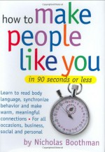 How to Make People Like You in 90 Seconds or Less - Nicholas Boothman