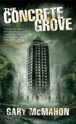 The Concrete Grove (The Concrete Grove Trilogy) - Gary McMahon