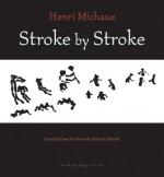 Stroke by Stroke - Henri Michaux, Richard Sieburth