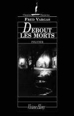 Debout les morts (Chemins nocturnes) (French Edition) - Fred Vargas