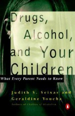 Drugs, Alcohol, and Your Children: What Every Parent Needs to Know - Geraldine Youcha, Geraldine Youcha
