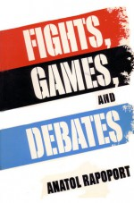 Fights, Games, and Debates - Anatol Rapoport