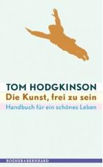 Die Kunst, frei zu sein: Handbuch für ein schönes Leben (German Edition) - Tom Hodgkinson